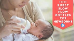 5 Best Slow Flow Bottles for Newborns