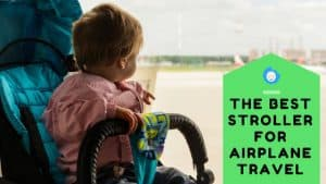 THE BEST STROLLER FOR AIRPLANE TRAVEL