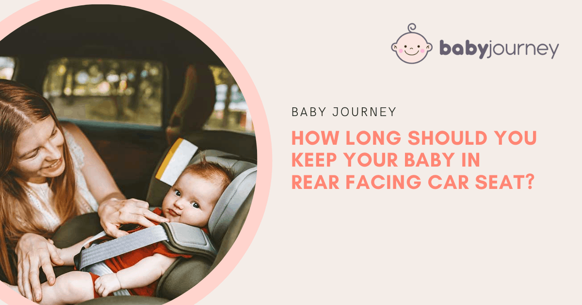 How Long Should You Keep Your Baby in a Rear Facing Car Seat?   Baby Journey