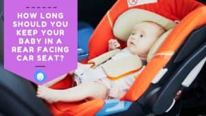 How Long Should You Keep Your Baby in a Rear Facing Car Seat?