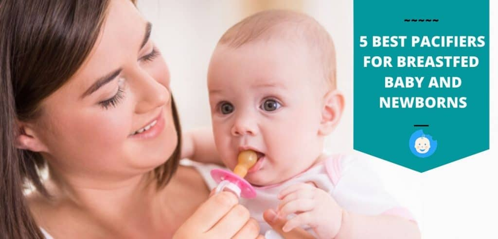 5 best pacifier for breastfed baby and newborns