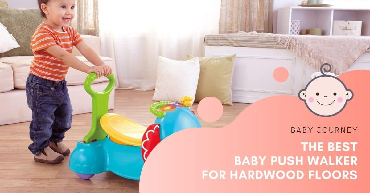 best baby push walker for hardwood floors