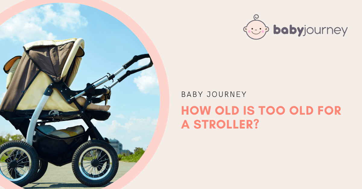 How Old is Too Old for a Stroller? | Baby Journey
