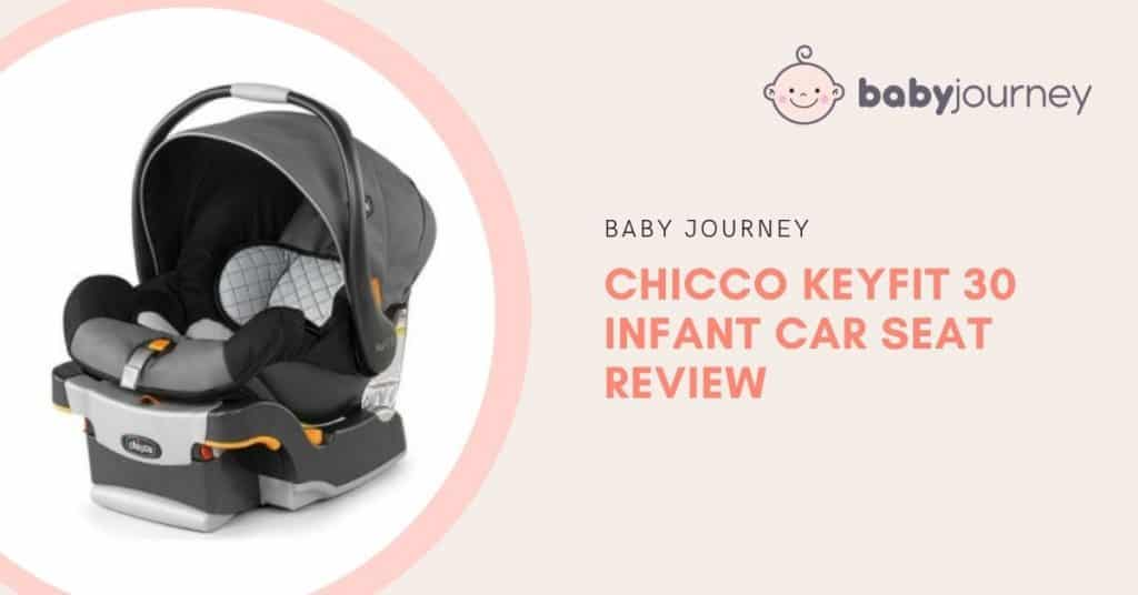 Chicco KeyFit 30 Infant Car Seat Review | Baby Journey