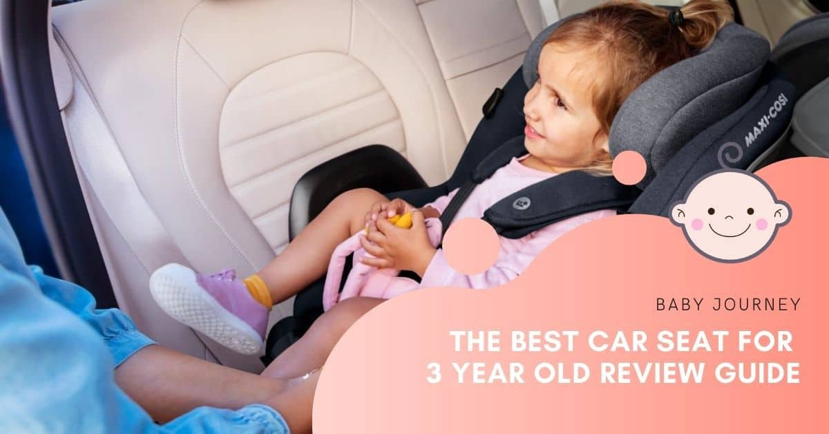 best car seat for 3 year old | Baby Journey