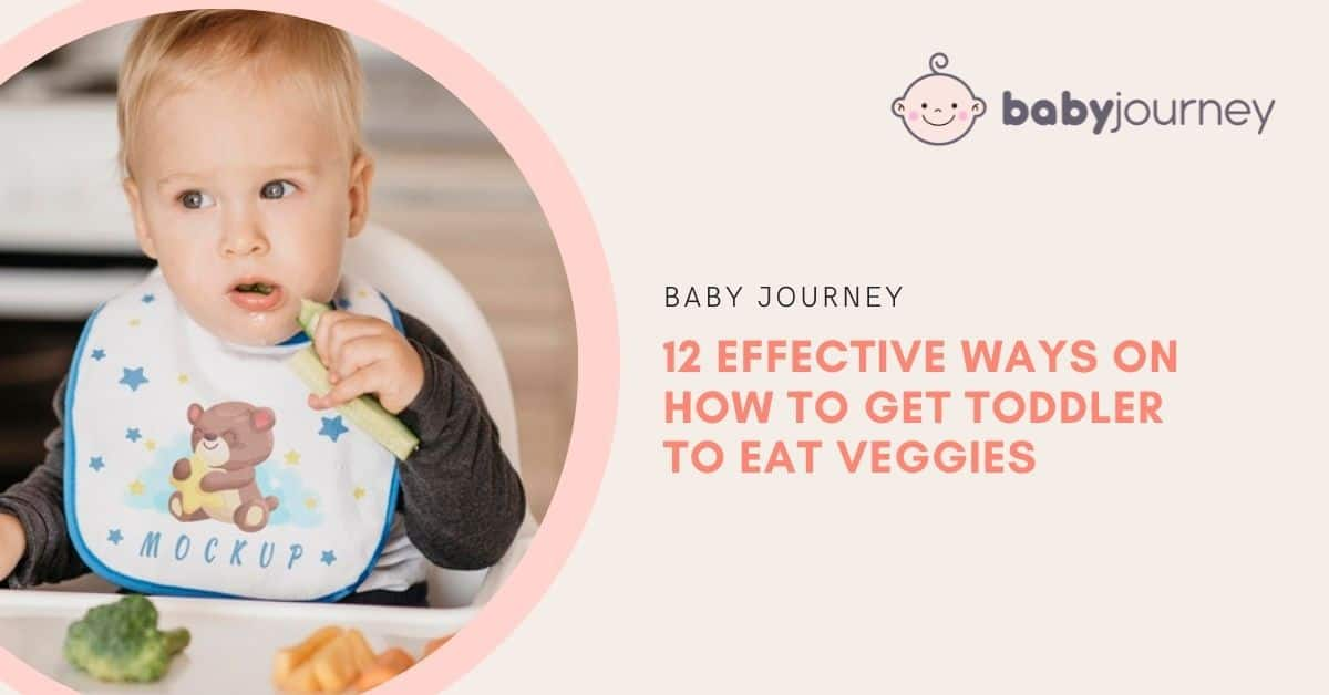12 Effective Ways on How to Get Toddler to Eat Veggies | Baby Journey