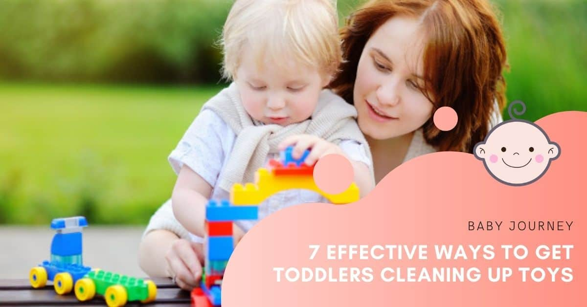 7 Effective Ways to Get Toddlers Cleaning Up Toys | Baby Journey