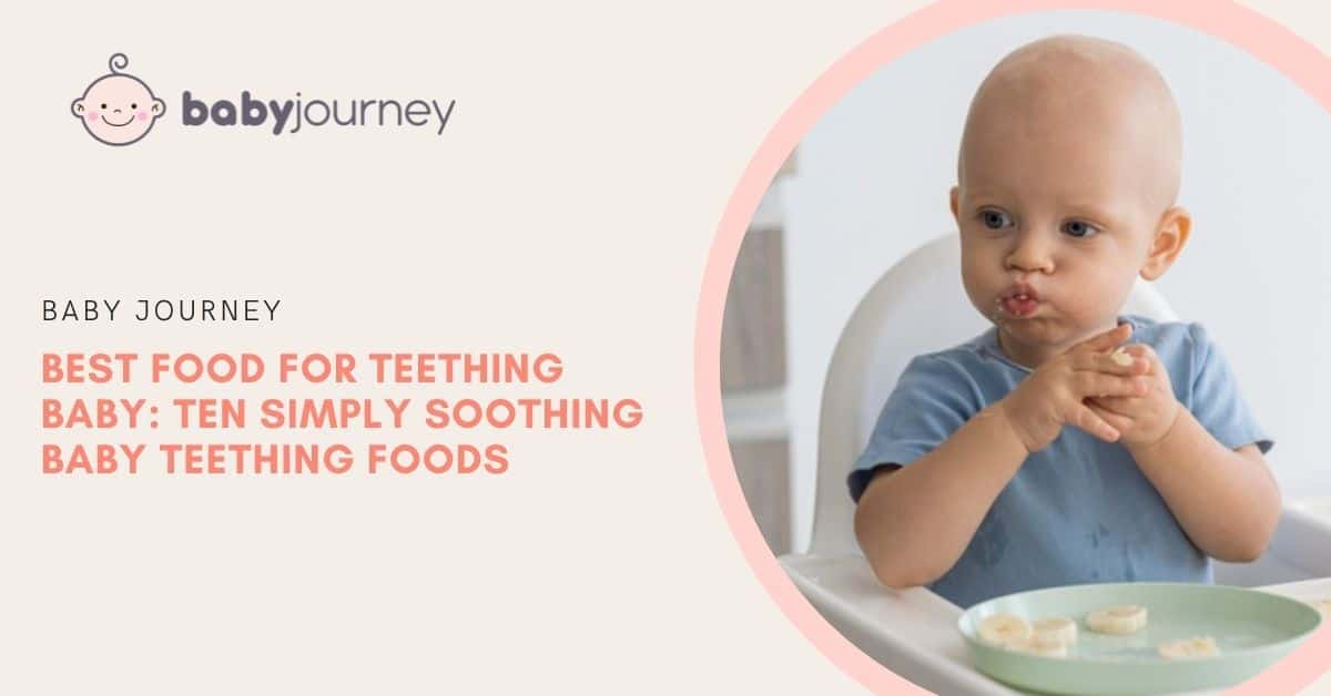 Best Food for Teething Baby: Ten Simply Soothing Baby Teething Foods for Your Child | Baby Journey