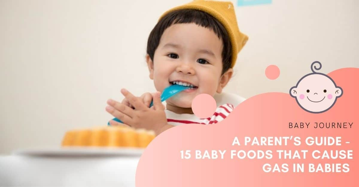 A Parent's Guide to The 15 Baby Foods That Cause Gas in Babies | Baby Journey