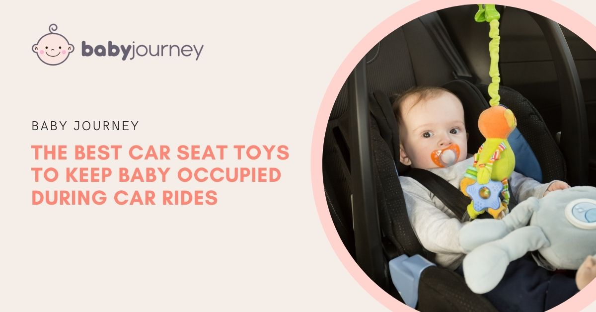 The Best Car Seat Toys to Keep Baby Occupied During Car Rides | Baby Journey