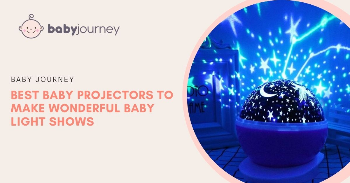 Best Baby Projectors to Make Wonderful Baby Light Shows - Baby Journey Blog