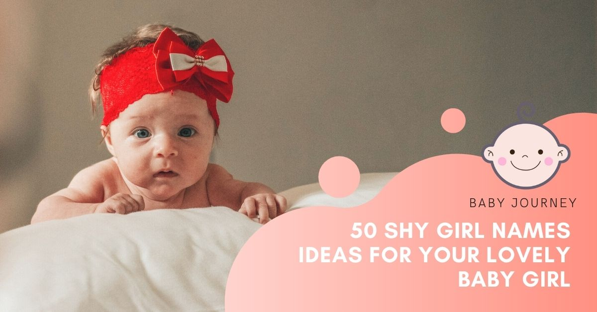 50 Shy Girl Names featured image - The Ultimate List of Cute, Pretty, Quiet & Timid Name Ideas for Your Lovely Baby Girl - Baby Journey Blog