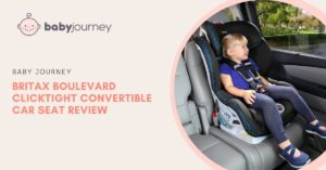 Britax Boulevard Clicktight Convertible Car Seat Review 2021 - Baby Journey blog