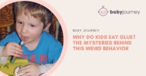 Why Do Kids Eat Glue We Reveal The Mysteries Behind This Weird Behavior - Baby Journey Blog
