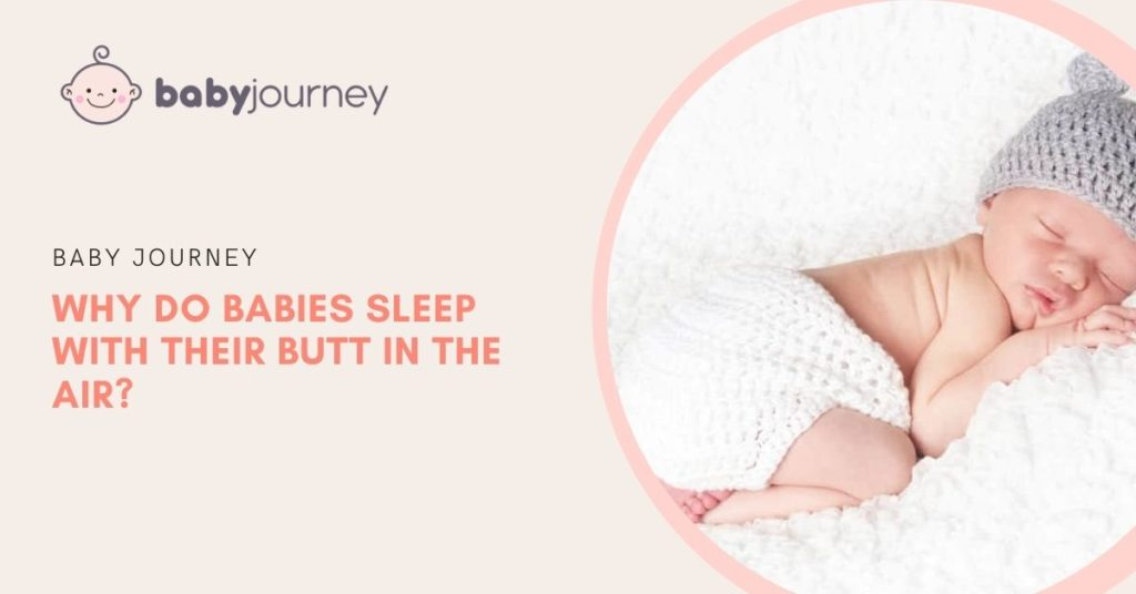 Why do babies sleep with their butt in the air -baby journey blog
