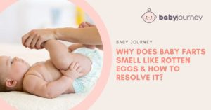 Why Does Baby Farts Smell Like Rotten Eggs and What to Do to Resolve It? | Baby Journey