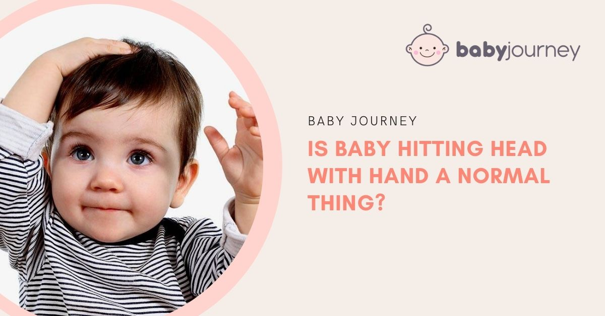 Is Baby Hitting Head with Hand A Normal Thing - Baby Journey blog
